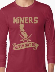 San Francisco 49ers Never Say Die Long Sleeve T-Shirt