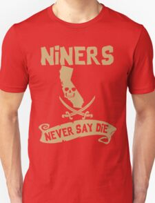 San Francisco 49ers Never Say Die Unisex T-Shirt