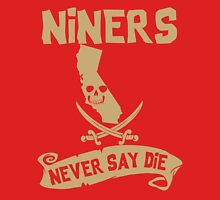 San Francisco 49ers Never Say Die Unisex T-Shirt