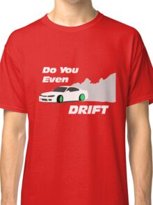 Do You Even Drfit V1 Classic T-Shirt