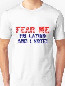 Fear me I'm Latino & I vote!  T-Shirt