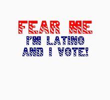 Fear me I'm Latino & I vote!  Unisex T-Shirt