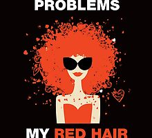i got 99 problems my red hair ain't one by teeshirtz