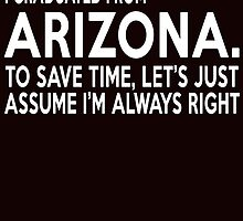 i graduated from arizona to save time lets just assume i'm always right by teeshirtz