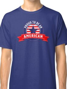 Proud To Be An American Classic T-Shirt