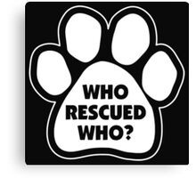who rescued who Canvas Print