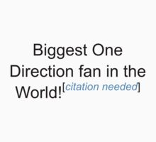 Biggest One Direction Fan - Citation Needed by lyricalshirts