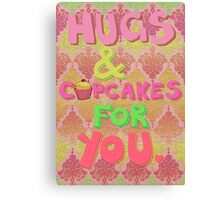 Hugs and Cupcakes For You Canvas Print
