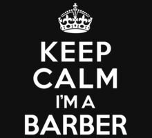 Keep Calm I'm a Barber by deepdesigns