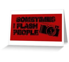 some times flash people Greeting Card