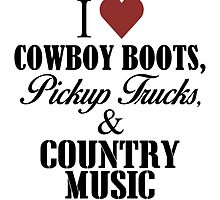 I love cowboy boots, pickup trucks and country music by imgarry