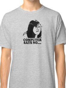 Computer Says No Little Britain T Shirt Classic T-Shirt