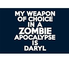 My weapon of choice in a Zombie Apocalypse is Daryl Photographic Print