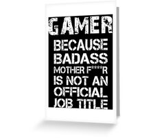 Gamer Because Badass Mother F****r Is Not An Official Job Title - Custom Tshirts & Accessories Greeting Card