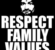 Charles Manson - Respect family values - black / white by Charles Manson