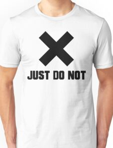 JUST DO NOT Unisex T-Shirt