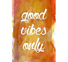 Good Vibes Only Watercolour Typography Design Photographic Print