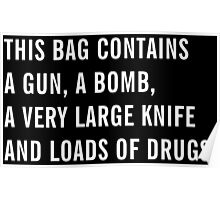 This bag contains a gun, a bomb, a very large knife and loads of drugs - Black Edition - Bags, Drawstrings Bags and Posters Poster