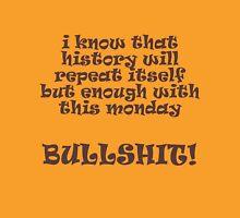 Monday Bullshit! Unisex T-Shirt