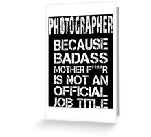 Photographer Because Badass Mother F****r Is Not An Official Job Title - Custom Tshirts & Accessories Greeting Card