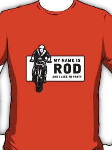 My Name Is Rod, And I Like To Party T-Shirt