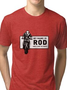 My Name Is Rod, And I Like To Party Tri-blend T-Shirt