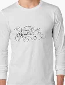Do You Wanna Build A Snowman? Long Sleeve T-Shirt