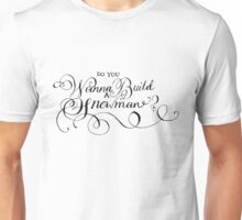 Do You Wanna Build A Snowman? Unisex T-Shirt