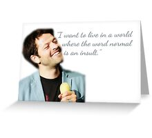 I want to live in a world where the word normal is an insult. Greeting Card