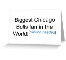Biggest Chicago Bulls Fan - Citation Needed Greeting Card