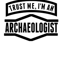 Trust Me I'm An Archaeologist by GiftIdea
