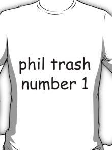 phil trash number 1 T-Shirt