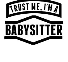 Trust Me I'm A Babysitter by GiftIdea