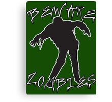 Beware Zombies Canvas Print