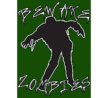 Beware Zombies Photographic Print