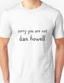 sorry you are not dan howell T-Shirt