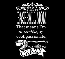 I'M A BASEBALL MOM THAT MEANS I'M CRAZY by fancytees