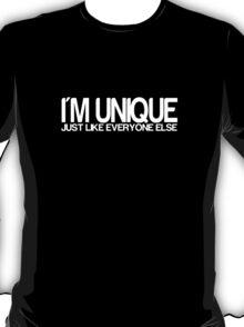 I'm Unique Just Like Everyone Else T-Shirt