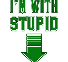 I'm With Stupid by freeformations