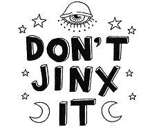 Don't jinx it by izzieanne