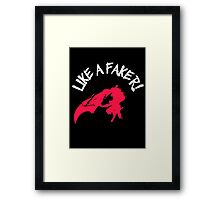 Like a Faker! Framed Print
