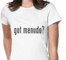 got menudo? Womens Fitted T-Shirt