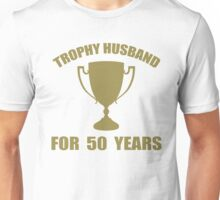 Trophy Husband For 50 Years Unisex T-Shirt
