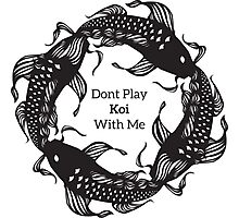 Don't Play Koi With Me Photographic Print