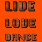Live Love Dance by taiche