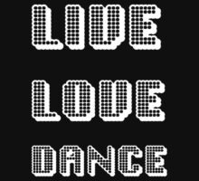Live Love Dance (White Text) by taiche