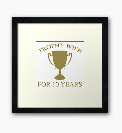 Trophy Wife For 10 Years Framed Print