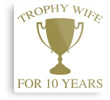Trophy Wife For 10 Years Metal Print