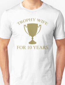 Trophy Wife For 10 Years T-Shirt