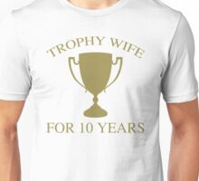 Trophy Wife For 10 Years Unisex T-Shirt